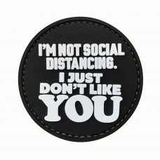 I'm Not Social Distancing. I Just Don't Like You PVC Morale Black Patch 3D Badge #9023